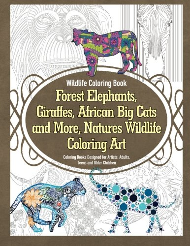Wildlife Coloring Book Forest Elephants, Giraffes, African Big Cats and More, Natures Wildlife Coloring Art Coloring Books Designed for Artists, Adults, Teens and Older Children (Volume 1)]()
