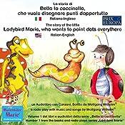 La storia di Bella la coccinella, che vuole disegnare punti dappertutto / The story of the little Ladybird Marie, who wants to paint dots everywhere (Bella la coccinella / Ladybird Marie 1)   Wolfgang Wilhelm