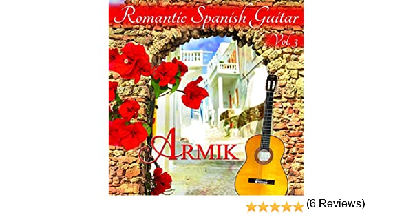 Romantic Spanish Guitar, Vol. 3 de Armik en Amazon Music - Amazon.es