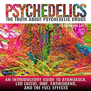 Psychedelics: The Truth About Psychedelic Drugs Audiobook
