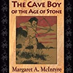 The Cave Boy of the Age of Stone | Margaret A. McIntyre