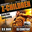 Z Children: Awakening, Book 1 Audiobook by Eli Constant, B.V. Barr Narrated by Johnny Mack