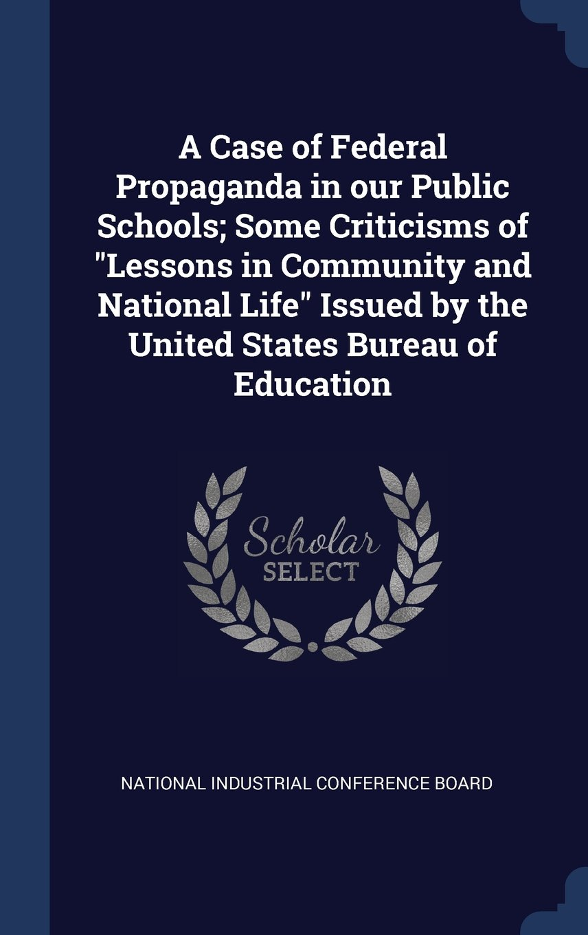 "Download A Case of Federal Propaganda in our Public Schools; Some Criticisms of ""Lessons in Community and National Life"" Issued by the United States Bureau of Education ebook"