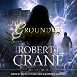 Grounded: Out of the Box Series, Book 4 | Robert J. Crane