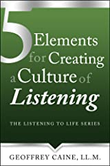 5 Elements for Creating a Culture of Listening (The Listening to Life Series Book 2) Kindle Edition