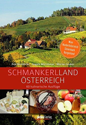 Schmankerlland Österreich: 60 kulinarische Ausflüge. Wien, Niederösterreich, Steiermark, Burgenland