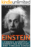 Einstein: Famous Scientist, Committed Pacifist, And Timeless Genius; The True Historical Biography Of The World's Greatest Thinker
