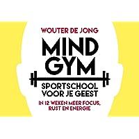 Mindgym: sportschool voor je geest : in 12 weken meer focus, rust én energie