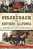 The Stagecoach in Northern California:: Rough Rides, Gold Camps & Daring Drivers (Transportation)