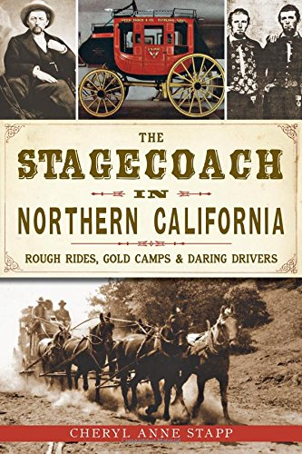 The Stagecoach in Northern California:: Rough Rides, Gold Camps & Daring Drivers (Transportation) pdf epub