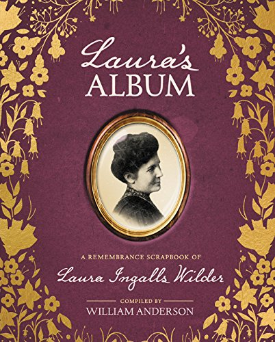 Laura's Album: A Remembrance Scrapbook of Laura Ingalls Wilder