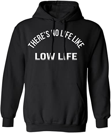 Hoodie Theres No Life Like Low Life Funny Vintage Slogan