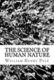The Science of Human Nature, William Henry Pyle, 1484800796