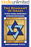The Remnant of Israel: The History, Theology, and Philosophy of the Messianic Jewish Community
