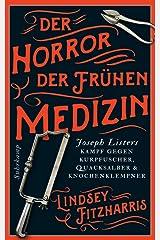 Der Horror der frühen Medizin: Joseph Listers Kampf gegen Kurpfuscher, Quacksalber & Knochenklempner Perfect Paperback