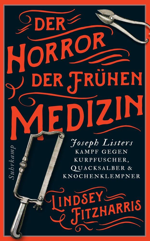 der-horror-der-frhen-medizin-joseph-listers-kampf-gegen-kurpfuscher-quacksalber-knochenklempner-suhrkamp-taschenbuch