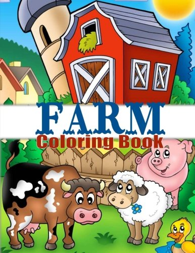 Coloring Book Farm Animals - Farm Coloring Book: Cute Barnyard Coloring Book for Children: Easy & Educational Coloring Book with Farmyard Animals, Farm Vehicles & More (Kindergarten Coloring Books) (Volume 1)