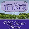 Wild Texas Flame Audiobook by Janis Reams Hudson Narrated by Annie Green