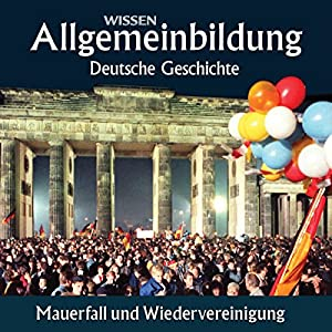 Mauerfall und Wiedervereinigung (Reihe Allgemeinbildung) Hörbuch