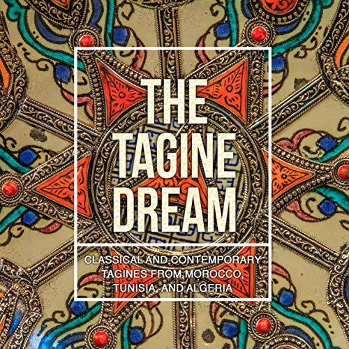 The Tagine Dream: Classical and Contemporary Tagines from Morocco, Tunisia, and Algeria (2nd Edition) by BookSumo Press