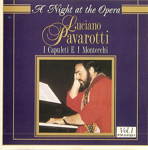 Bellini: I Capuleti e i Montecchi A Night at the Opera: Luciano Pavarotti