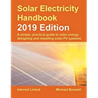 The Solar Electricity Handbook: 2019 Edition 2019: A simple, practical guide to solar energy - designing and installing solar photovoltaic systems.
