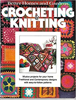 Better Homes And Gardens Crocheting And Knitting Better