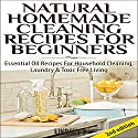 Natural Homemade Cleaning Recipes for Beginners 2nd Edition: Essential Oil Recipes for Household Cleaning, Laundry & Toxic Free Living Audiobook by Lindsey P Narrated by Millian Quinteros
