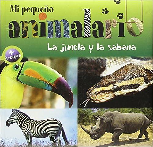 La Jungla Y La Sabana (Mi pequeño animalario)