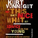 If This Isn't Nice, What Is?: Advice for the Young | Kurt Vonnegut