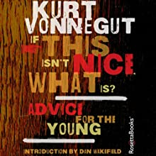 If This Isn't Nice, What Is?: Advice for the Young Audiobook by Kurt Vonnegut Narrated by Kevin T. Collins, Scott Brick