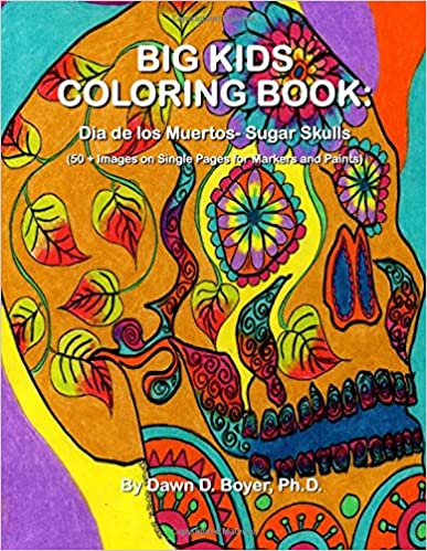 Big Kids Coloring Book: Dia de los Muertos: Sugar Skulls: 50+ Images on Single-sided Pages for Wet Media - Markers and Paints (Big Kids Coloring Books)