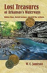 Lost Treasures of Arkansas's Waterways: Hidden Mines, Buried Fortunes, and Civil War Artifacts