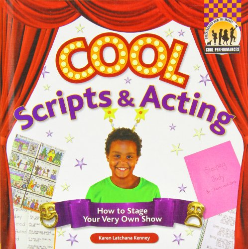 Cool Scripts: How to Stage Your Very Own Show (Cool Performances)