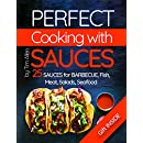Perfect cooking with sauces. 25 sauces for barbecue, fish, meat, salads, seafood.