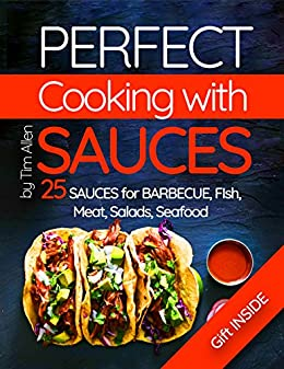 Perfect cooking with sauces. 25 sauces for barbecue, fish, meat, salads, seafood. by [Allen, Tim]