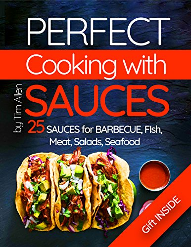 Perfect cooking with sauces. 25 sauces for barbecue, fish, meat, salads, seafood. by Tim Allen