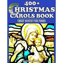 400+ Christmas Carols Book - Sheet Music for Piano (Favorite Christmas Carol Songs of Praise - Lyrics & Tunes 1)