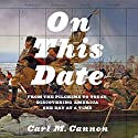 On This Date: From the Pilgrims to Today, Discovering America One Day at a Time Audiobook by Carl M. Cannon Narrated by Dan Woren