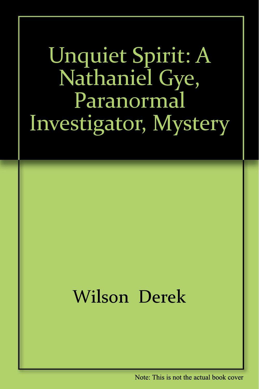 Unquiet Spirit: A Nathaniel Gye, Paranormal Investigator, Mystery: Derek  Wilson: 9780786720279: Amazon.com: Books