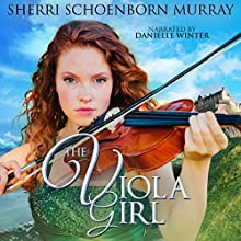 The Viola Girl: Counterfeit Princess Series, Book 2 Audiobook by Sherri Schoenborn Murray Narrated by Danielle Winter