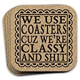 We Use Coasters Cuz Were Classy And Shit - Funny Drink Coaster Gift Set of 4 Cork
