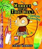 Monkey with a Tool Belt and the Seaside Shenanigans, Chris Monroe, 0761356169