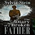 The Diary of a Broken Father Audiobook by Sylvia Stein Narrated by Shane Morris