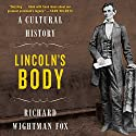 Lincoln's Body: A Cultural History Audiobook by Richard Wightman Fox Narrated by Pete Larkin