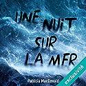 Une nuit, sur la mer | Livre audio Auteur(s) : Patricia MacDonald Narrateur(s) : Isabelle Miller, Marc Hamon
