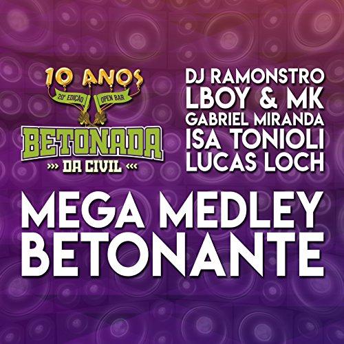 Mega Medley Betonante (Betonada da Civil 10 Anos) [feat. Lboy & MK, Gabriel B. Miranda, Isa Tonioli & Lucas Loch] ()