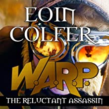 W. A. R. P. The Reluctant Assassin: W.A.R.P. Book 1 Audiobook by Eoin Colfer Narrated by Maxwell Caulfield