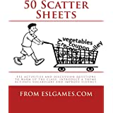 50 Scatter Sheets: ESL Activities and Discussion Questions to Warm Up the Class, Introduce a Theme, Activate Vocabulary, and