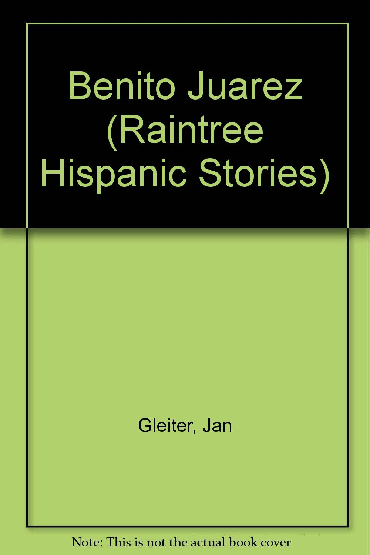 Benito Juarez (Raintree Hispanic Stories)